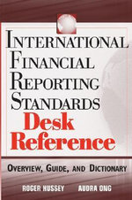 International Financial Reporting Standards Desk Reference : Overview Guide and Dictionary - Roger Hussey