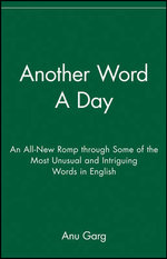 Another Word a Day : An All-New Romp Through Some of the Most Unusual and Intriguing Words in English - Anu Garg