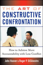 The Art of Constructive Confrontation : How to Achieve More Accountability with Less Conflict - John Hoover