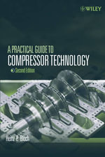 A Practical Guide to Compressor Technology : Design, Applications, and Re-rating - Heinz P. Bloch
