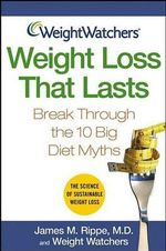 Weight Watchers Weight Loss That Lasts : Break Through the 10 Big Diet Myths - James M. Rippe
