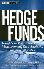 Hedge Funds : Insights in Performance Measurement, Risk Analysis, and Portfolio Allocation - Greg N. Gregoriou