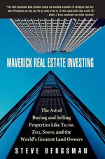Maverick Real Estate Investing : The Art of Buying and Selling Properties Like Trump, Zell, Simon, and the World's Greatest Land Owners - Steve Bergsman