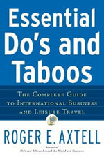 Essential Do's and Taboos : The Complete Guide to International Business and Leisure Travel - Roger E. Axtell
