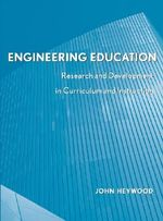 Engineering Education : Research and Development in Curriculum and Instruction - John Heywood