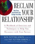 Reclaim Your Relationship : A Workbook of Exercises and Techniques to Help You Reconnect with Your Partner - Patricia S. Potter-Efron