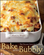 Bake Until Bubbly! : The Ultimate Casserole Cookbook - Clifford A. Wright