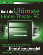 Build it : Build the Ultimate Home Theater PC - Ed Tittel