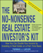 The No-Nonsense Real Estate Investor's Kit : How You Can Double Your Income by Investing in Real Estate on a Part-Time Basis - Thomas Lucier