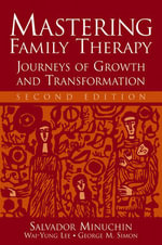 Mastering Family Therapy : Journeys of Growth and Transformation - Salvador Minuchin