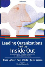 Leading Organizations from the Inside Out : Unleashing the Collaborative Genius of Action-Learning Teams - Bruce Larue