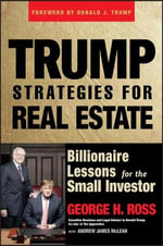 Trump Strategies for Real Estate : Billionaire Lessons for the Small Investor - George H. Ross