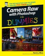 Camera Raw With Photoshop For Dummies : For Dummies - Kevin L. Moss