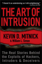 The Art of Intrusion : The Real Stories Behind the Exploits of Hackers, Intruders, and Deceivers - Kevin D. Mitnick