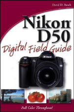 Nikon D50 Digital Field Guide : Digital Field Guide - David D. Busch