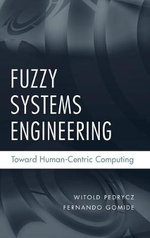 Fuzzy Systems Engineering : Toward Human-Centric Computing - Witold Pedrycz