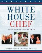White House Chef : Eleven Years, Two Presidents, One Kitchen - Walter Scheib