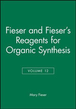 Reagents for Organic Synthesis : Fiesers' Reagents for Organic Synthesis - Mary Fieser
