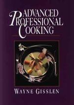 Advanced Professional Cooking - Wayne Gisslen