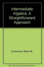 Intermediate Algebra : A Straightforward Approach - Martin M. Zuckerman