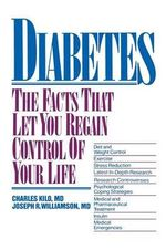 Diabetes : The Facts That Let You Regain Control of Your Life - Charles Kilo