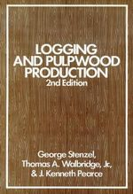Logging and Pulpwood Production, 2nd Edition : Mexican Citrus Worker Villages in a Southern Calif... - George Stenzel