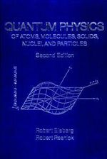 Quantum Physics of Atoms, Molecules, Solids, Nuclei and Particles : Of Atoms, Molecules, Solids, Nuclei, and Particles - Robert M. Eisberg