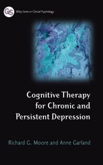 Cognitive Therapy for Chronic and Persistent Depression : Wiley Series in Clinical Psychology - Richard G. Moore