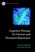 Cognitive Therapy for Chronic and Persistent Depression : Wiley Series in Clinical Psychology (Paperback) - Richard G. Moore