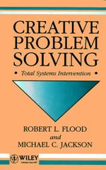 Creative Problem Solving : Total Systems Intervention - Robert L. Flood