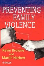 Preventing Family Violence : Wiley Series in Family Psychology - Kevin D. Browne
