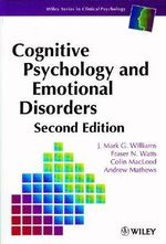 Cognitive Psychology and Emotional Disorders : Wiley Series in Clinical Psychology - J. Mark G. Williams