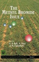 The Methyl Bromide Issue : Wiley Series in Agrochemicals & Plant Protection - C.H. Bell