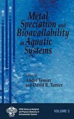 Metal Speciation and Bioavailability in Aquatic Systems : Series on Analytical and Physical Chemistry of Environmental Systems