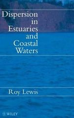 Dispersion in Estuaries and Coastal Waters : A Comprehensive Guide to Hydrogeologic Data Analys... - Roy E. Lewis