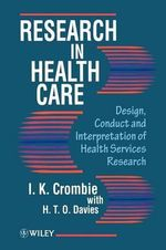 Research into Health Care : Practical Approach to the Design, Conduct and Interpretation of Health Services Research - I.K. Crombie