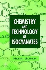 The Chemistry and Technology of Isocyanates : Environmental Behaviour of Agrochemicals v. 9 - Henri Ulrich
