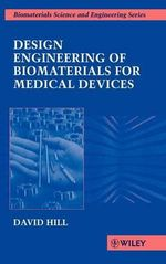 Design Engineering of Biomaterials for Medical Devices : Biomaterials Science & Engineering - David Hill