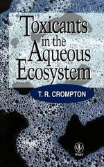 Toxicants in the Aqueous Ecosystem : Analysis and Determination - T. R. Crompton