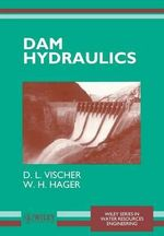 Dam Hydraulics : Wiley Series in Water Resources Engineering - Daniel Vischer