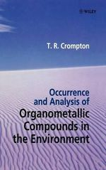Occurrence and Analysis of Organometallic Compounds in the Environment - T. R. Crompton