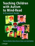 Teaching Children with Autism to Mind-read : A Practical Guide for Teachers and Parents - Patricia Howlin