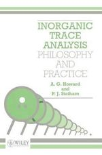 Inorganic Trace Analysis : Philosophy and Practice - A. G. Howard
