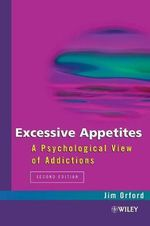Excessive Appetites : A Psychological View of Addictions - Jim Orford