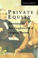 Private Equity : Examining the New Conglomerates of European Business - Peter Temple