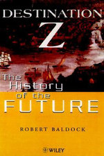 Destination Z : History of the Future - Robert Baldock