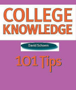 College Knowledge : 101 Tips - David Schoem
