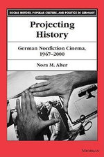 Projecting History : German Nonfiction Cinema, 1967-2000 - Nora M. Alter
