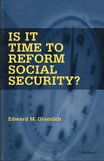 Is It Time to Reform Social Security? - Edward Martin Gramlich