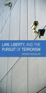 Law, Liberty, and the Pursuit of Terrorism - Roger Douglas
